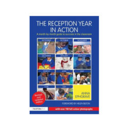 The Reception Year in Action: A Month by Month Guide - Anna Ephgrave