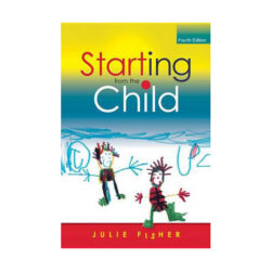 Starting From The Child (4th Edition) - Julie Fisher