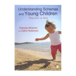 Understanding Schemas and Young Children: From Birth to Three - Frances Atherton & Cathy Nutbrown